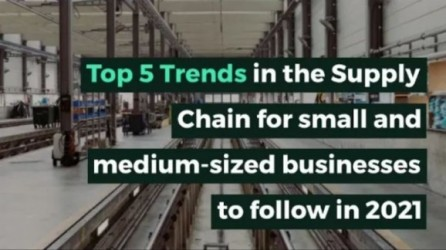 Top 5 Trends In The Supply Chain For Small And Medium Sized Businesses To Follow In 2021